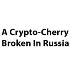 A Crypto-Cherry Broken In Russia