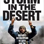 Storm in the Desert: Britain's Intervention in Libya and the Arab Spring